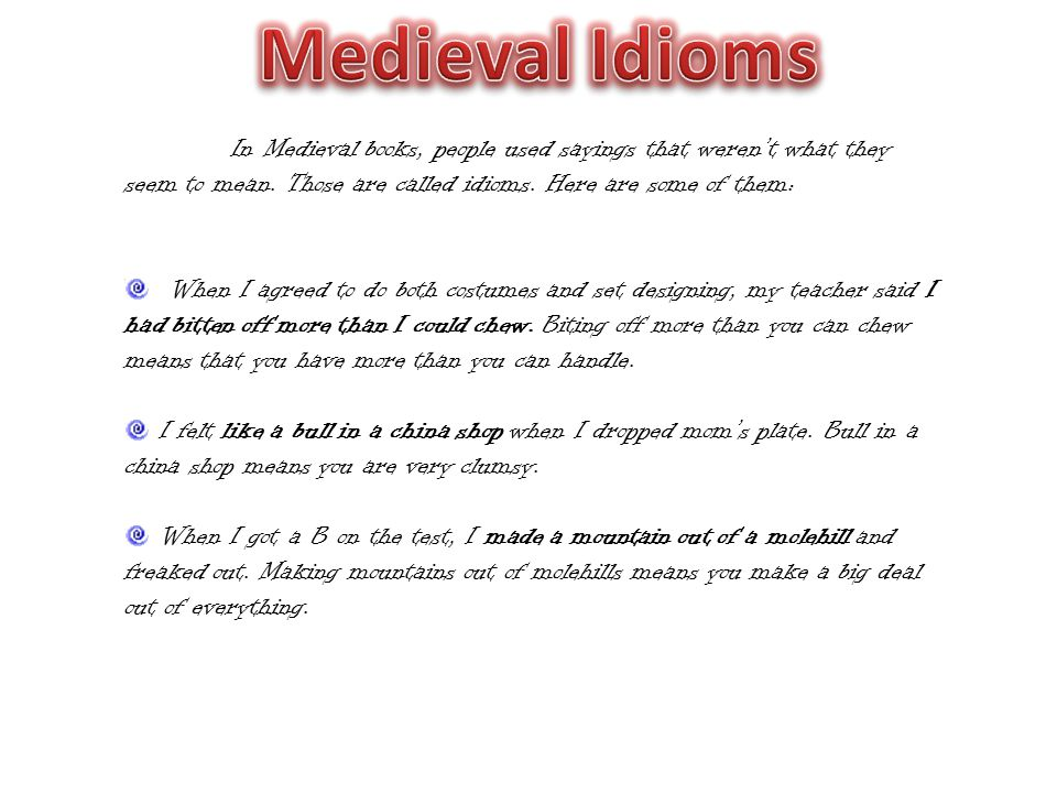 Medieval Idioms In Medieval books, people used sayings that weren't what they seem to mean. Those are called idioms. Here are some of them: