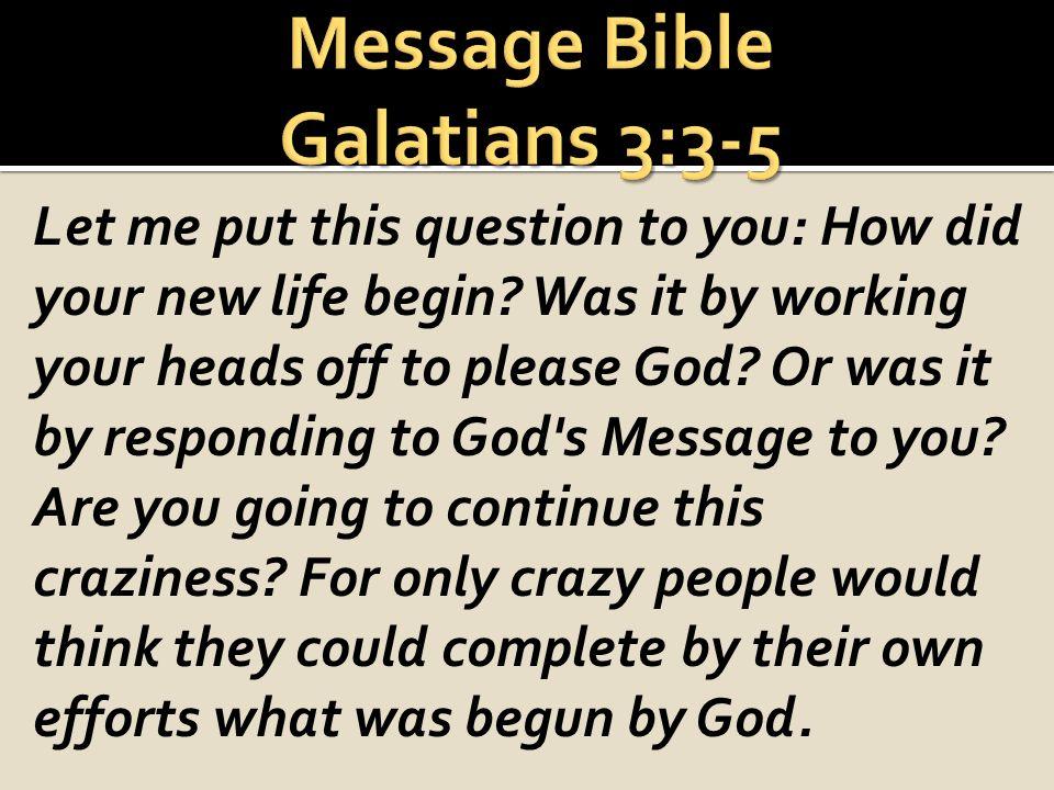 Message Bible Galatians 3:3-5