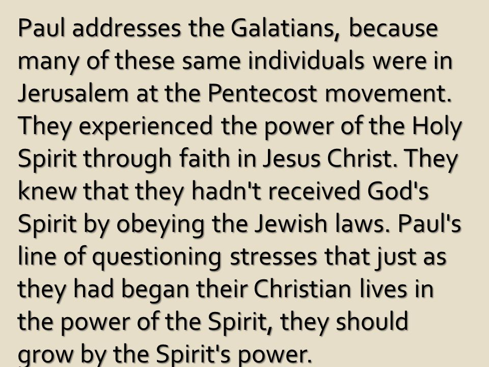 Paul addresses the Galatians, because many of these same individuals were in Jerusalem at the Pentecost movement.