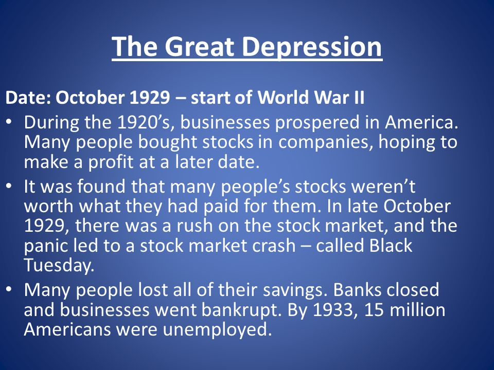 The Great Depression Date: October 1929 – start of World War II