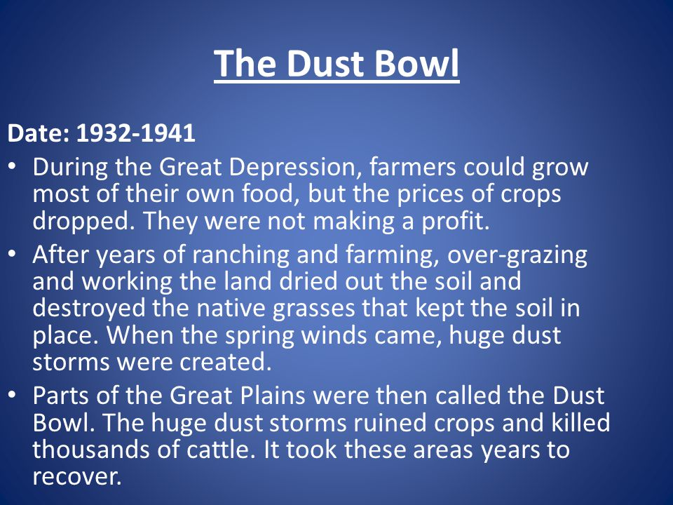 The Dust Bowl Date: 1932-1941.