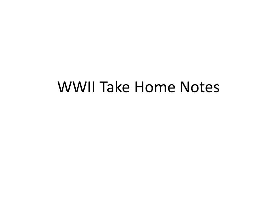 WWII Take Home Notes