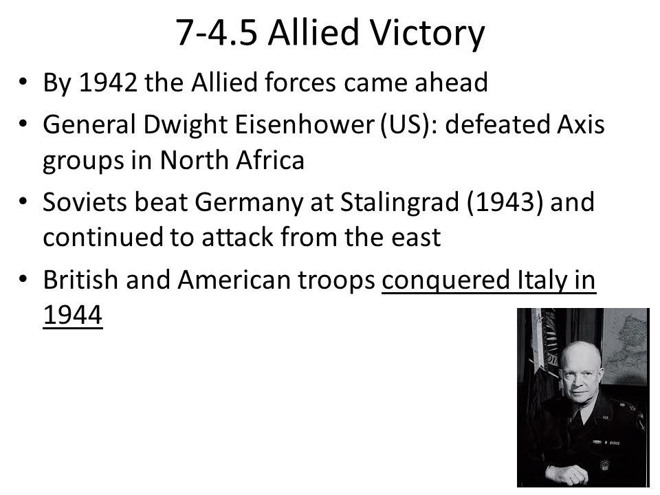 7-4.5 Allied Victory By 1942 the Allied forces came ahead