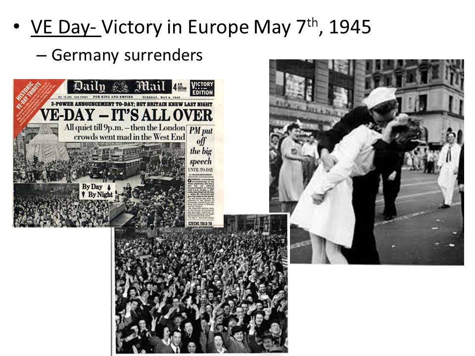 VE Day- Victory in Europe May 7th, 1945