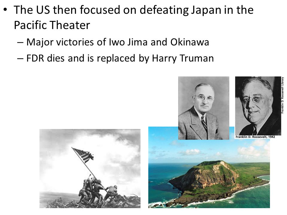 The US then focused on defeating Japan in the Pacific Theater