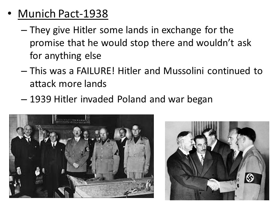 Munich Pact-1938 They give Hitler some lands in exchange for the promise that he would stop there and wouldn't ask for anything else.