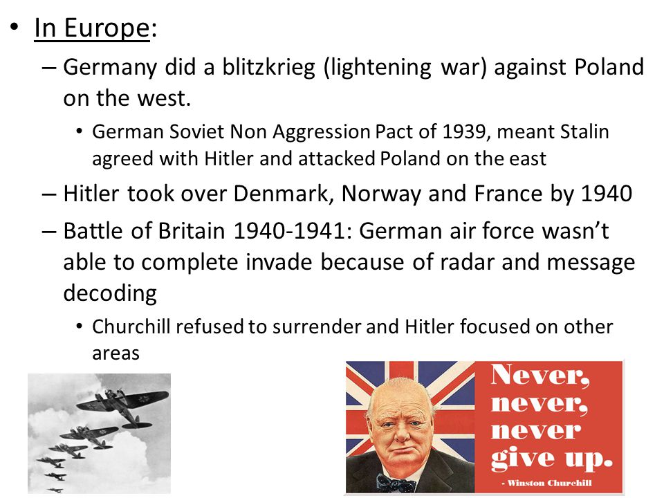 In Europe: Germany did a blitzkrieg (lightening war) against Poland on the west.