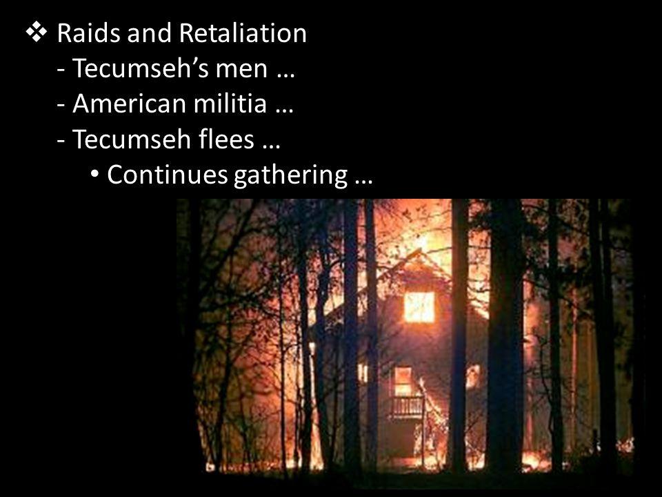 Raids and Retaliation Tecumseh's men … American militia …