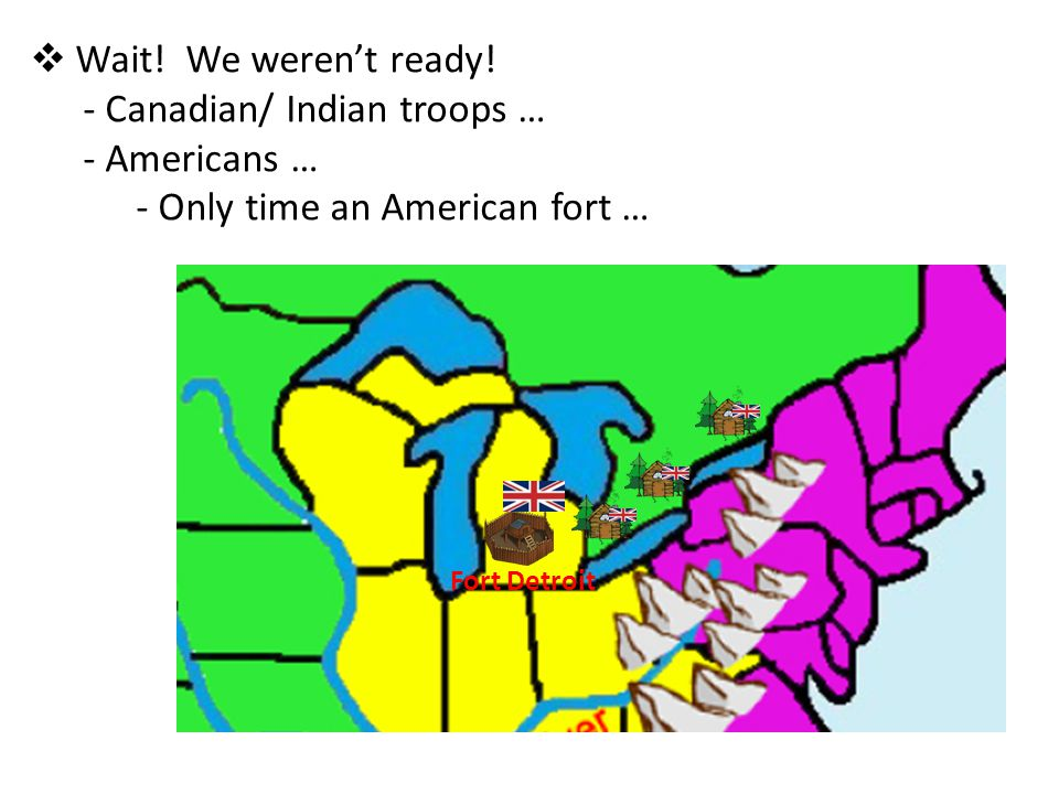Canadian/ Indian troops … Americans … Only time an American fort …