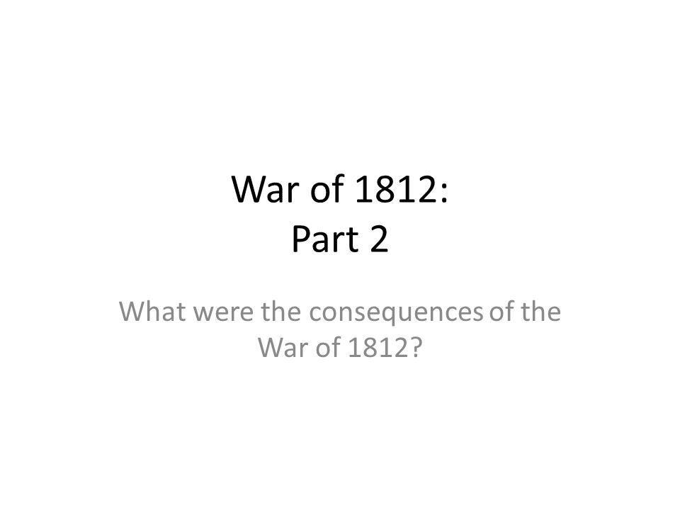 What were the consequences of the War of 1812