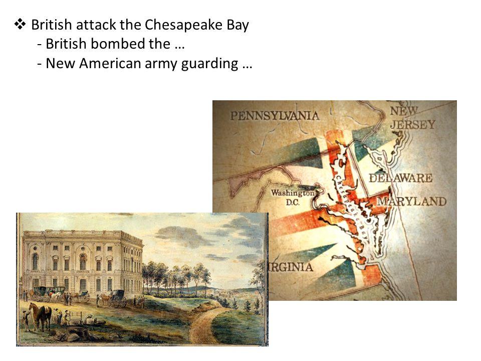 British attack the Chesapeake Bay British bombed the …