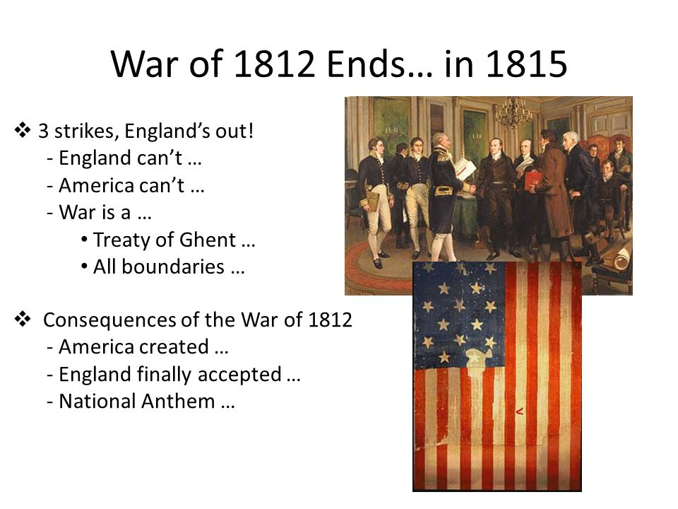 War of 1812 Ends… in 1815 3 strikes, England's out! England can't …