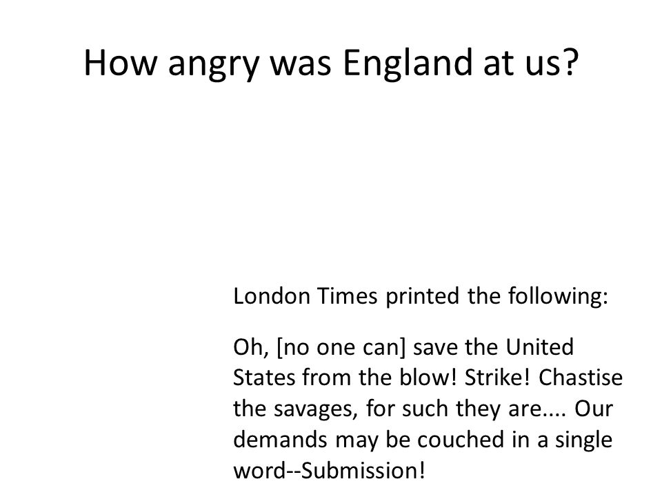 How angry was England at us