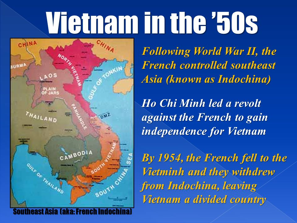 Vietnam in the '50s Following World War II, the French controlled southeast Asia (known as Indochina)