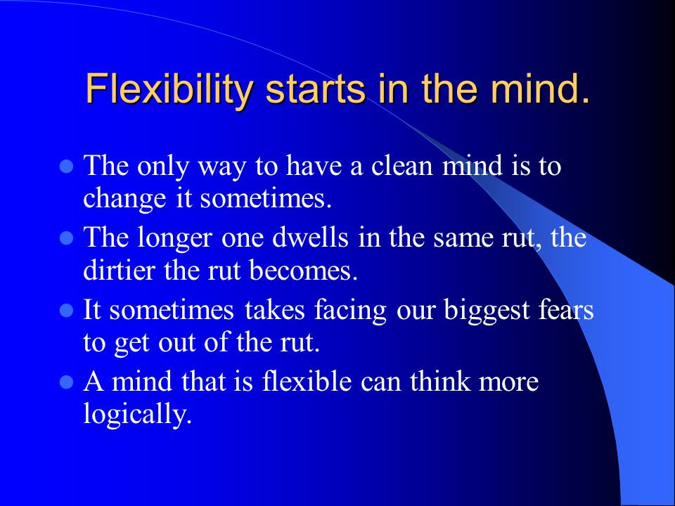 Flexibility starts in the mind.