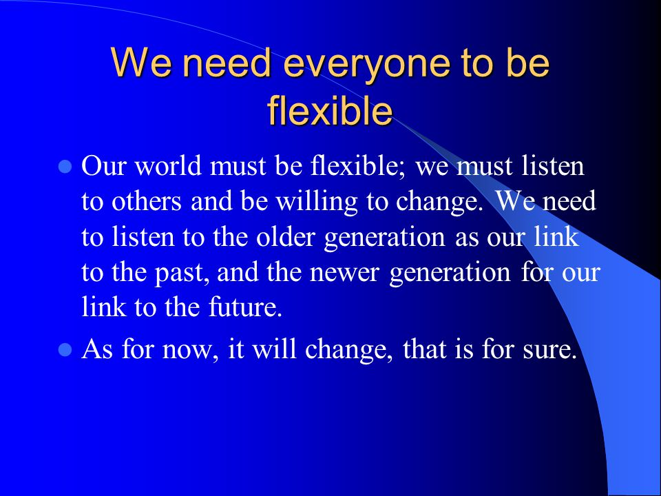 We need everyone to be flexible