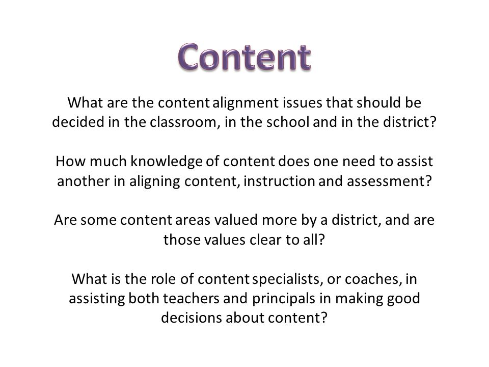 Content What are the content alignment issues that should be decided in the classroom, in the school and in the district