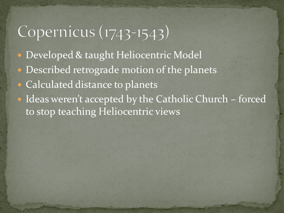 Copernicus (1743-1543) Developed & taught Heliocentric Model