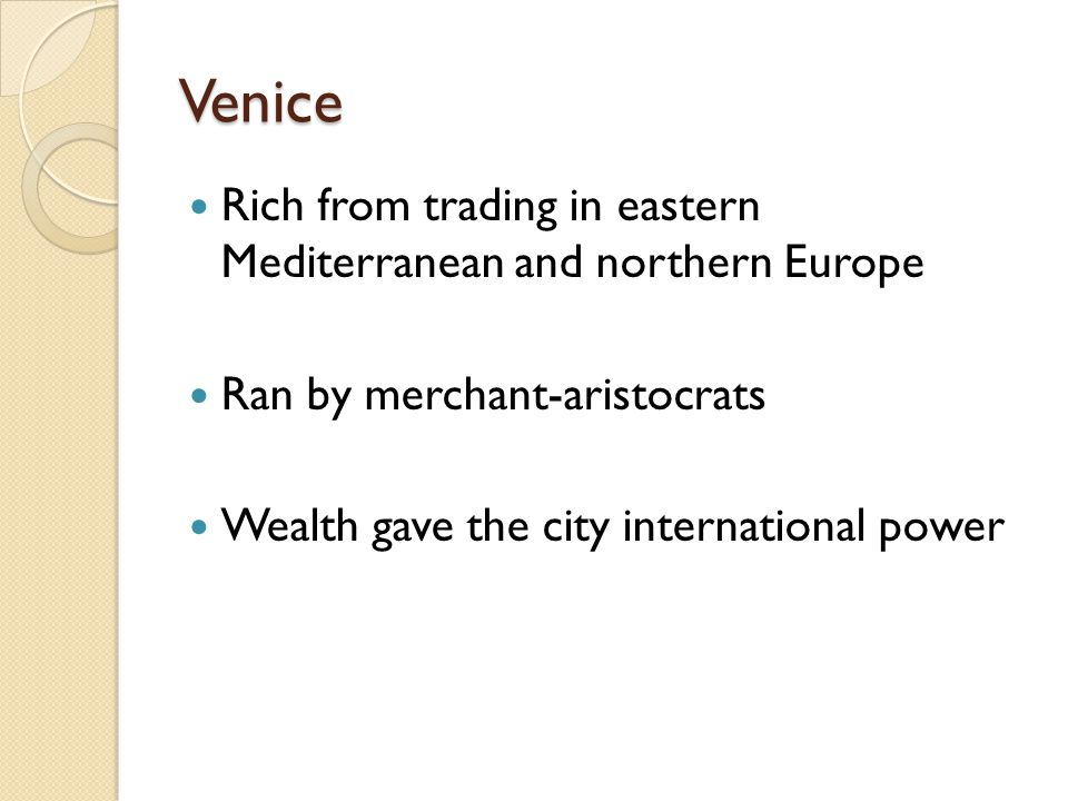 Venice Rich from trading in eastern Mediterranean and northern Europe