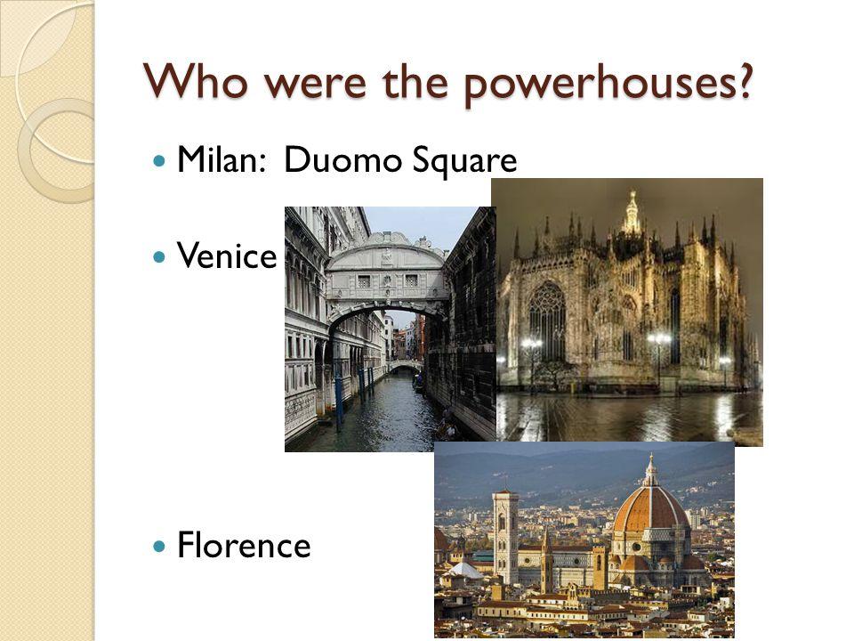 Who were the powerhouses