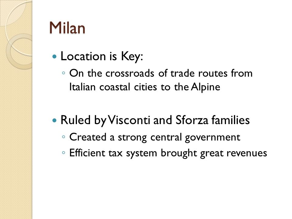 Milan Location is Key: Ruled by Visconti and Sforza families