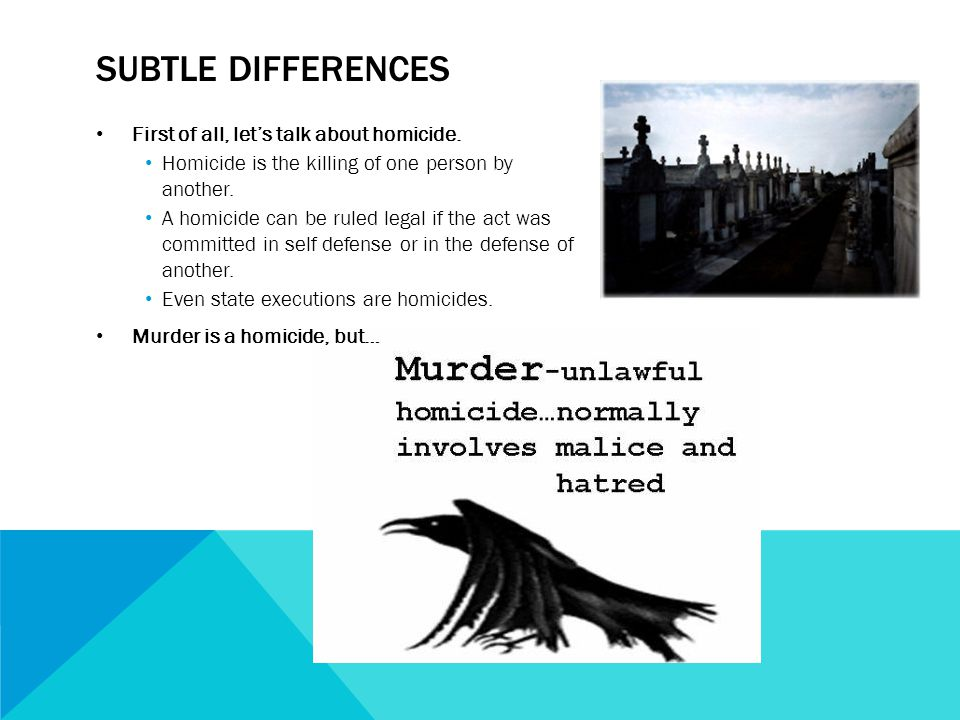 Subtle differences First of all, let's talk about homicide.