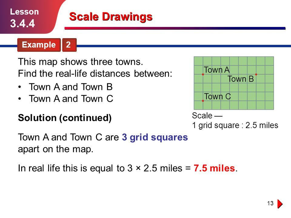 Lesson 3.4.4. Scale Drawings. Example 2. This map shows three towns. Find the real-life distances between: