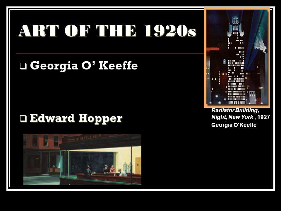 ART OF THE 1920s Georgia O' Keeffe Edward Hopper