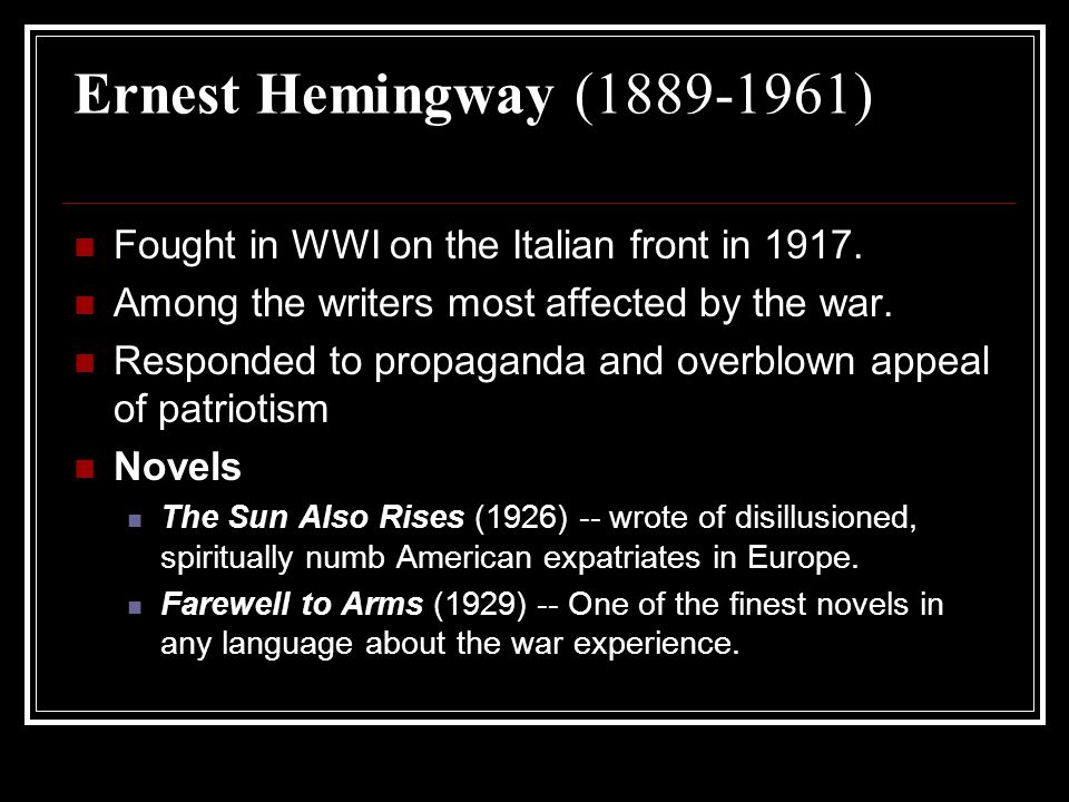 Ernest Hemingway (1889-1961) Fought in WWI on the Italian front in 1917. Among the writers most affected by the war.