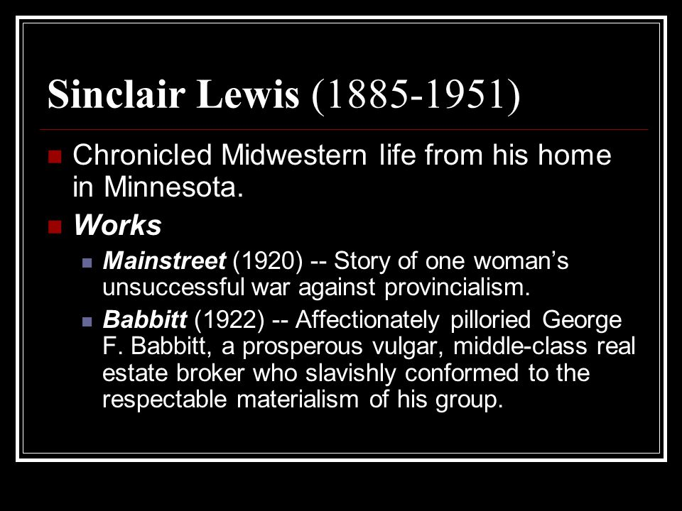 Sinclair Lewis (1885-1951) Chronicled Midwestern life from his home in Minnesota. Works.