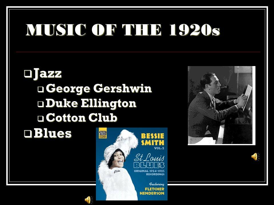 MUSIC OF THE 1920s Jazz Blues George Gershwin Duke Ellington