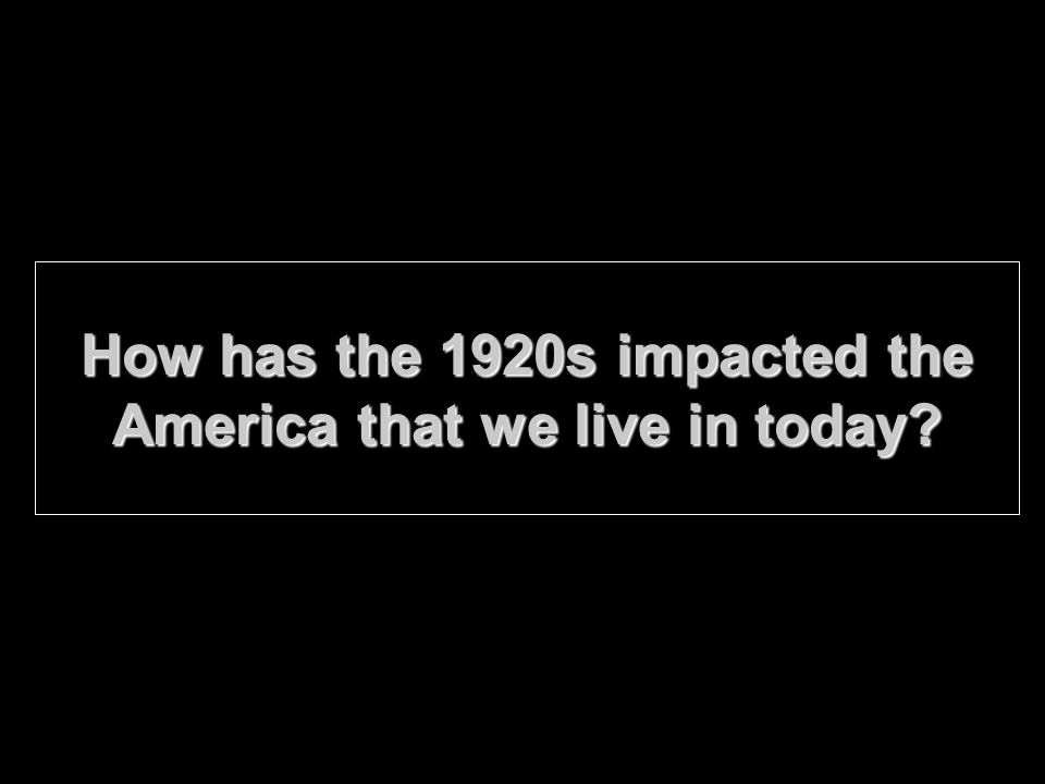 How has the 1920s impacted the America that we live in today