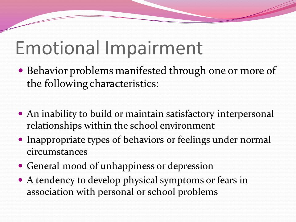 Emotional Impairment Behavior problems manifested through one or more of the following characteristics: