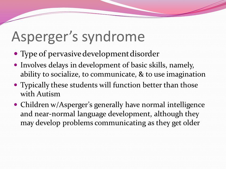Asperger's syndrome Type of pervasive development disorder