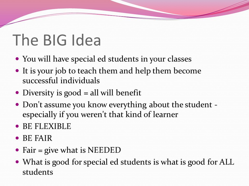 The BIG Idea You will have special ed students in your classes