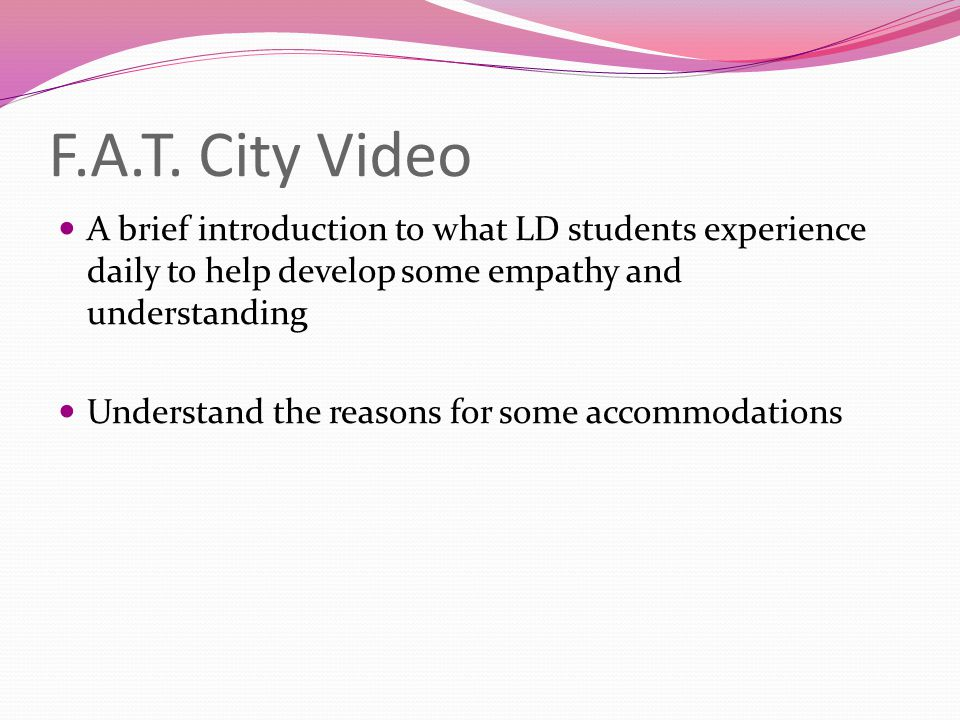 F.A.T. City Video A brief introduction to what LD students experience daily to help develop some empathy and understanding.