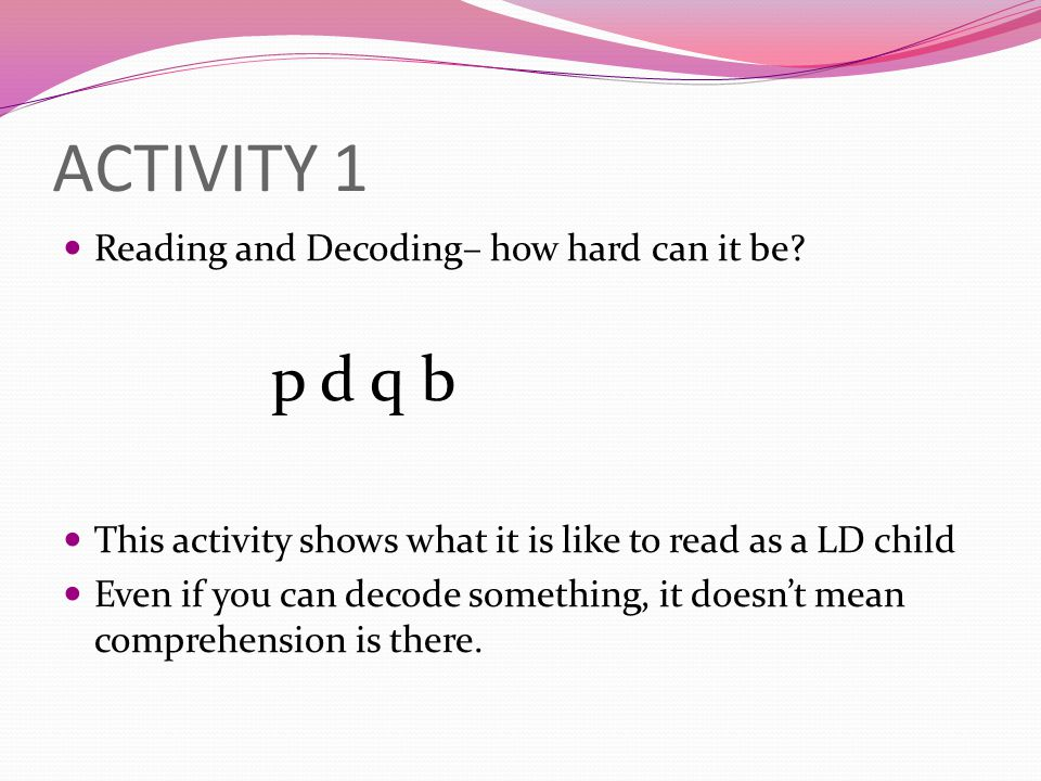 ACTIVITY 1 p d q b Reading and Decoding– how hard can it be