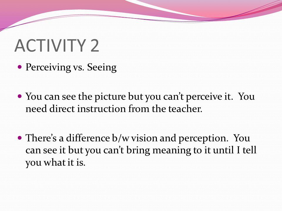 ACTIVITY 2 Perceiving vs. Seeing