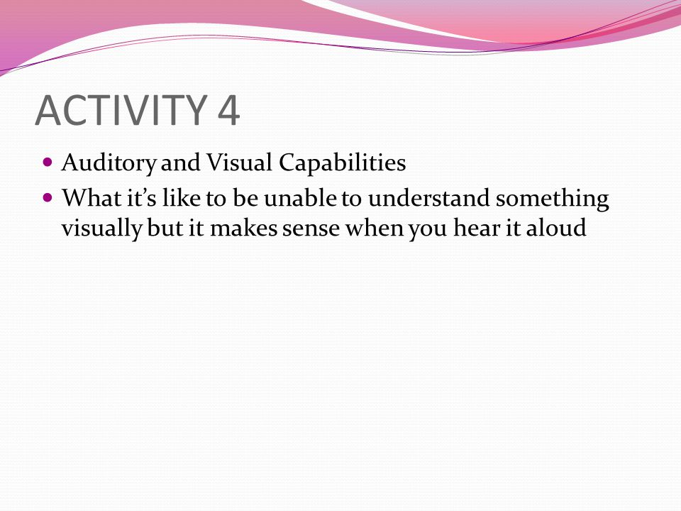 ACTIVITY 4 Auditory and Visual Capabilities