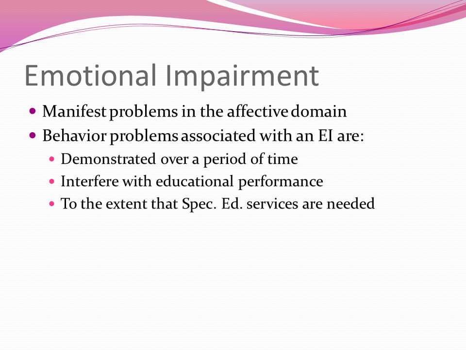 Emotional Impairment Manifest problems in the affective domain