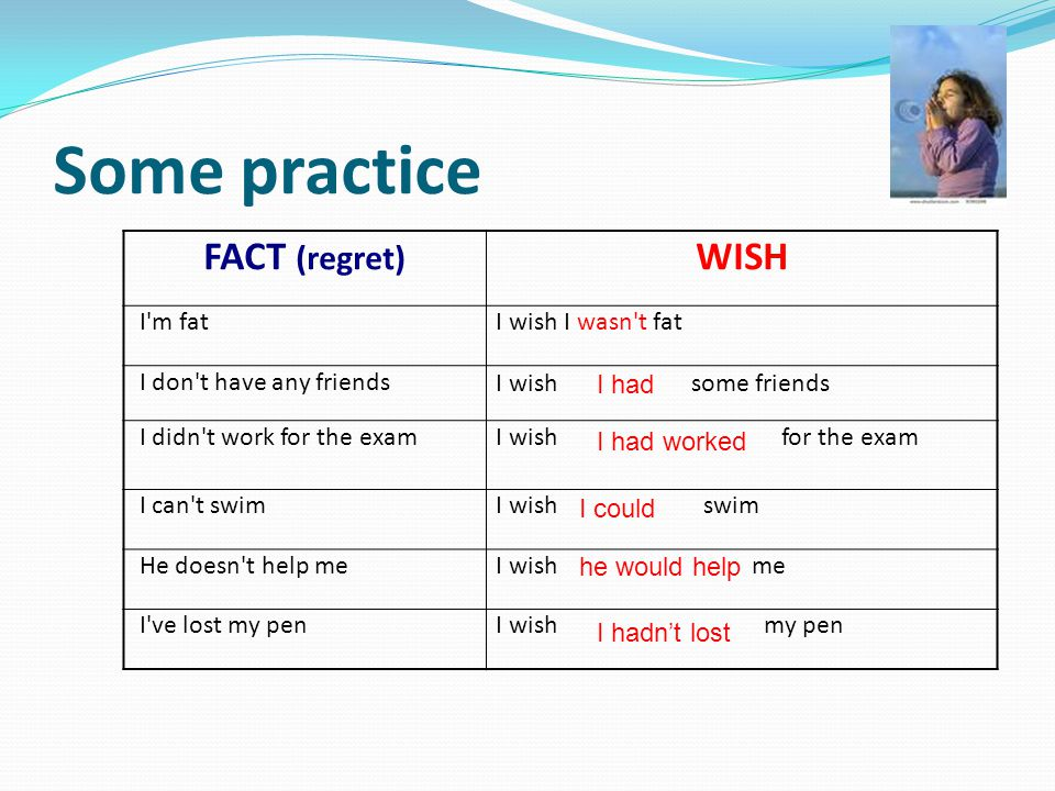 Some practice FACT (regret) WISH I m fat I wish I wasn t fat