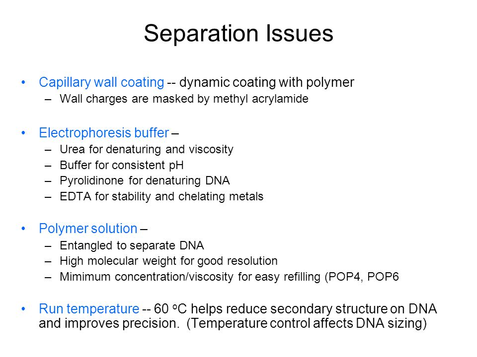 Separation Issues Capillary wall coating -- dynamic coating with polymer. Wall charges are masked by methyl acrylamide.