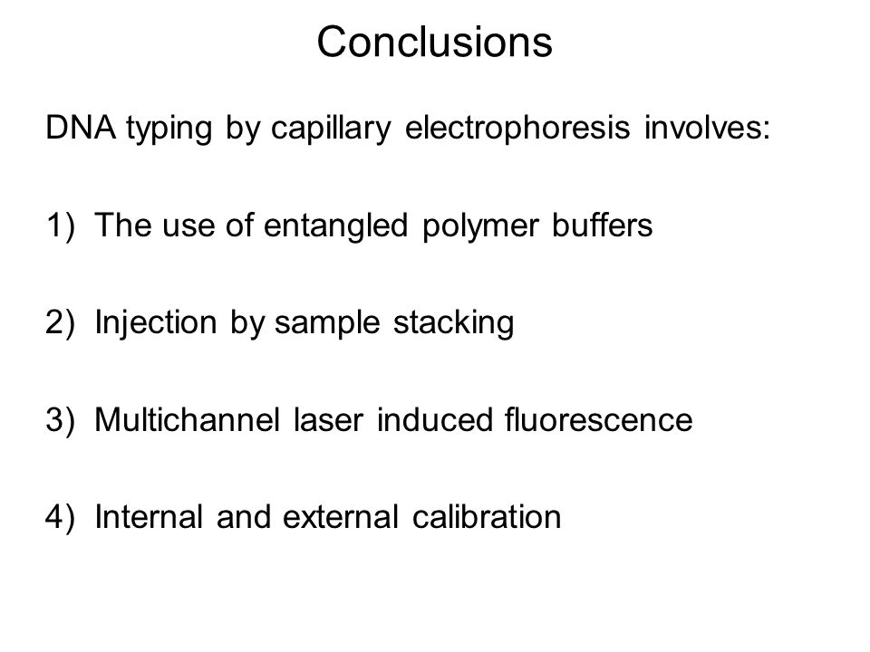 Conclusions DNA typing by capillary electrophoresis involves: