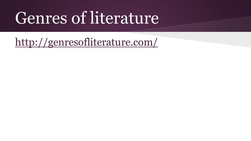 Genres of literature http://genresofliterature.com/