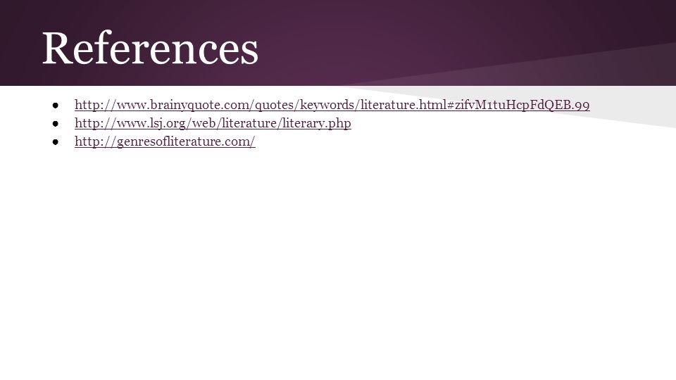 References http://www.brainyquote.com/quotes/keywords/literature.html#zifvM1tuHcpFdQEB.99. http://www.lsj.org/web/literature/literary.php.