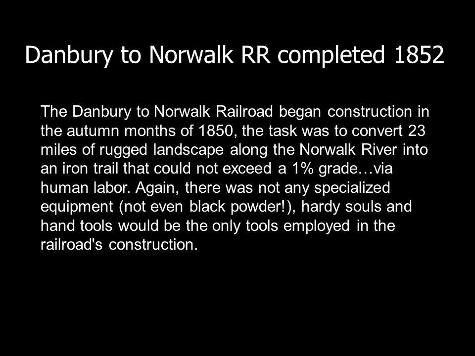 Danbury to Norwalk RR completed 1852