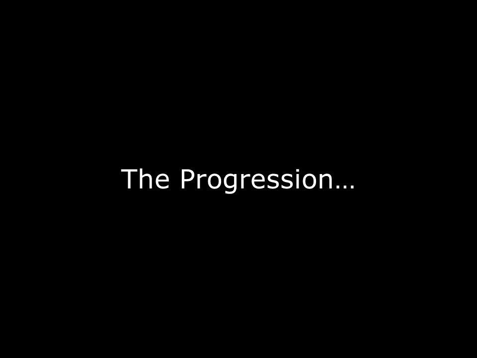 The Progression…