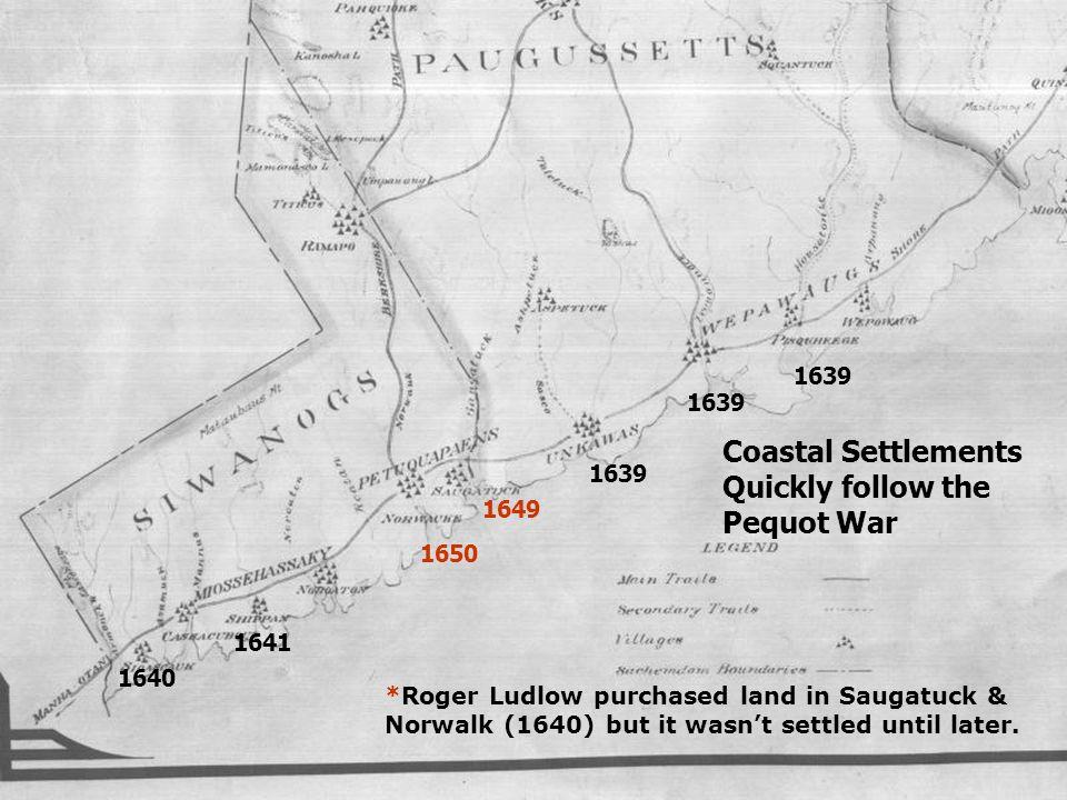 Coastal Settlements Quickly follow the Pequot War 1639 1639 1639 1649