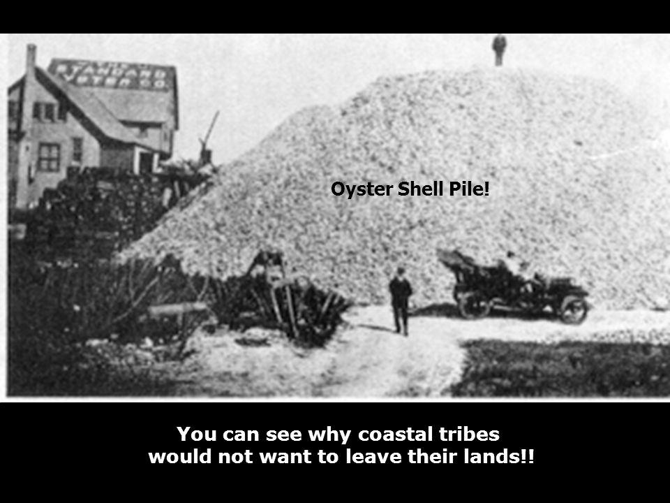 You can see why coastal tribes would not want to leave their lands!!