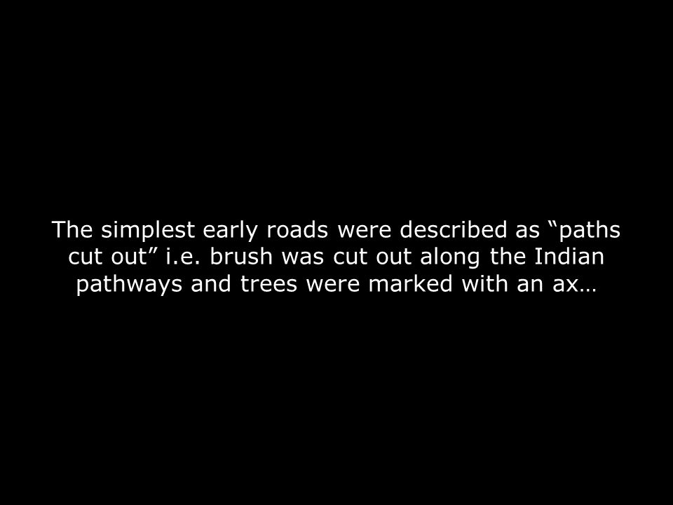 The simplest early roads were described as paths cut out i. e